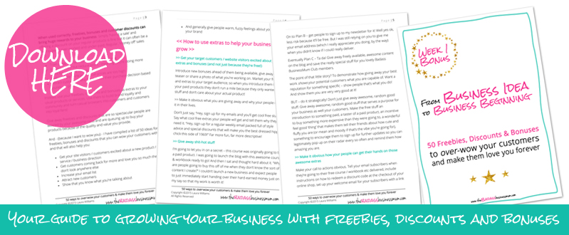 Join us in The Badass BusinessMum's Club and get your free download, '50 freebies, discounts and Bonuses to over-wow your customers and make them love you forever'.