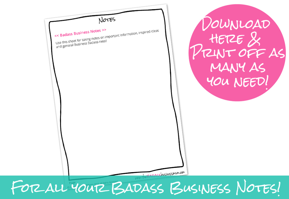 Everyone needs somewhere for their moments of inspiration. Write your Badass Business Notes here!