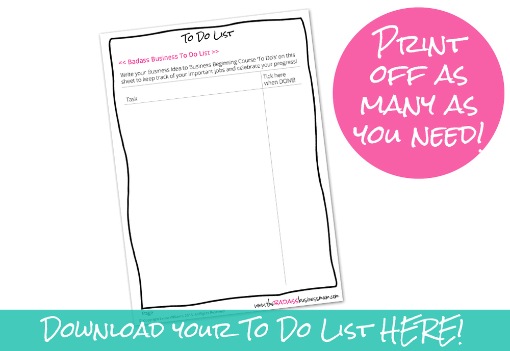 Keep yourself organised with a badass business To Do List. Print off as many as you need :-)