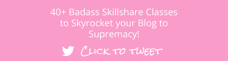 40+ Badass Skillshare Courses to Skyricket your Blog to Supremacy! Click to Tweet
