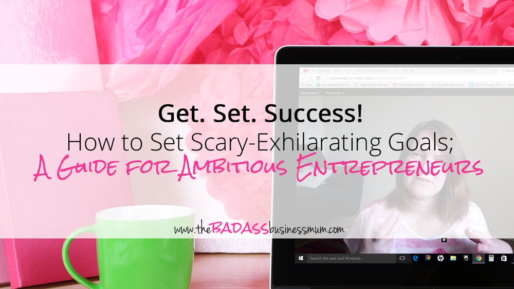 How to Set Scary Exhilarating Goals; A Guide for the Ambitious Entrepreneur