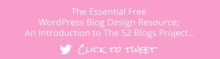 The Essential Free WordPress Blog Design Resource; An Introduction to The 52 Blogs Project... Click to Tweet