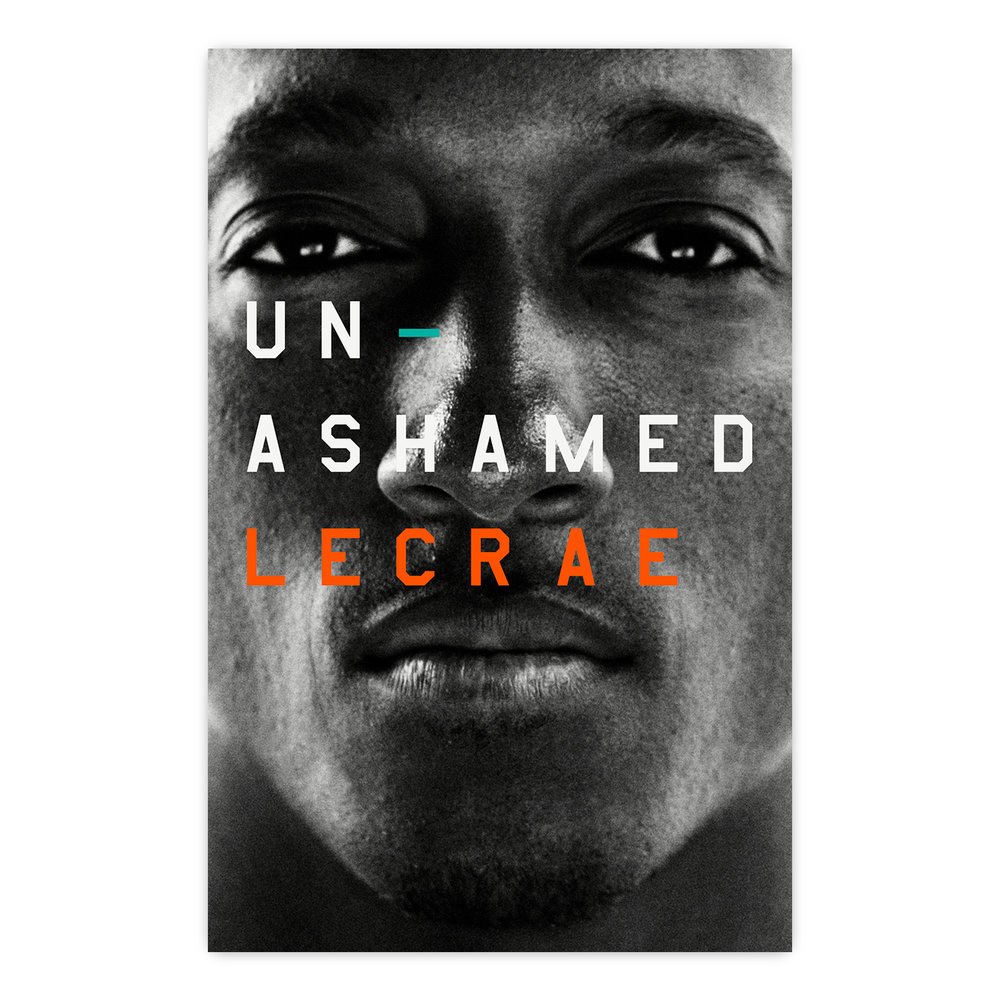 Project: Lecrae - Unashamed (Book)  Role: Art Director and Designer New York Times Best-Seller