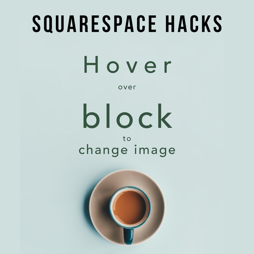 IMAGE BLOCK HOVER - SQUARESPACE TIPS — House of Margot