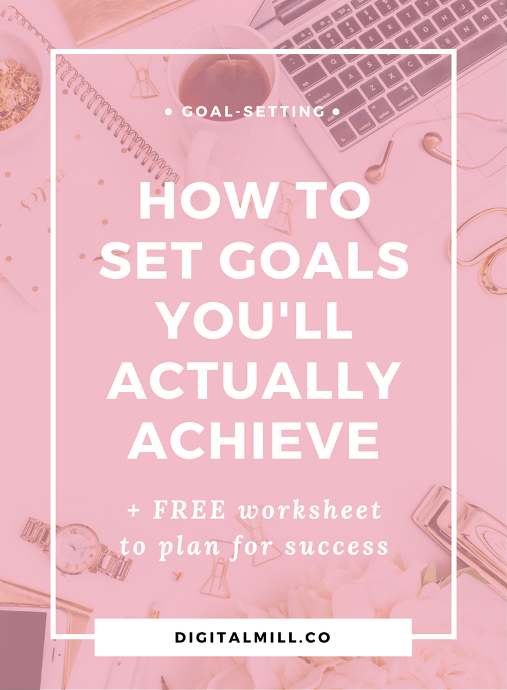 how to set goals that you will actually achieve - free worksheet included