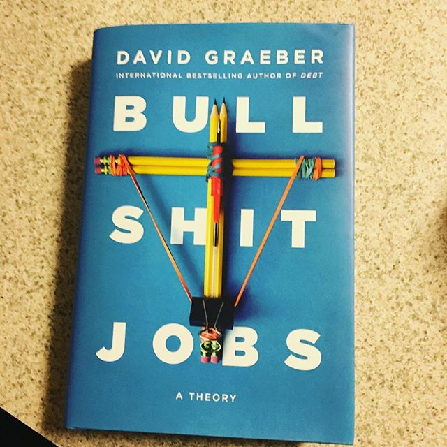 "We were visiting Philly, so I stopped by my favorite anarchist bookshop and picked this up. If you haven't read David Graeber's blog post ""On the Phenomenon of Bullshit Jobs"" it is worth checking out, as is his book ""Debt: The First 5000 Years."""