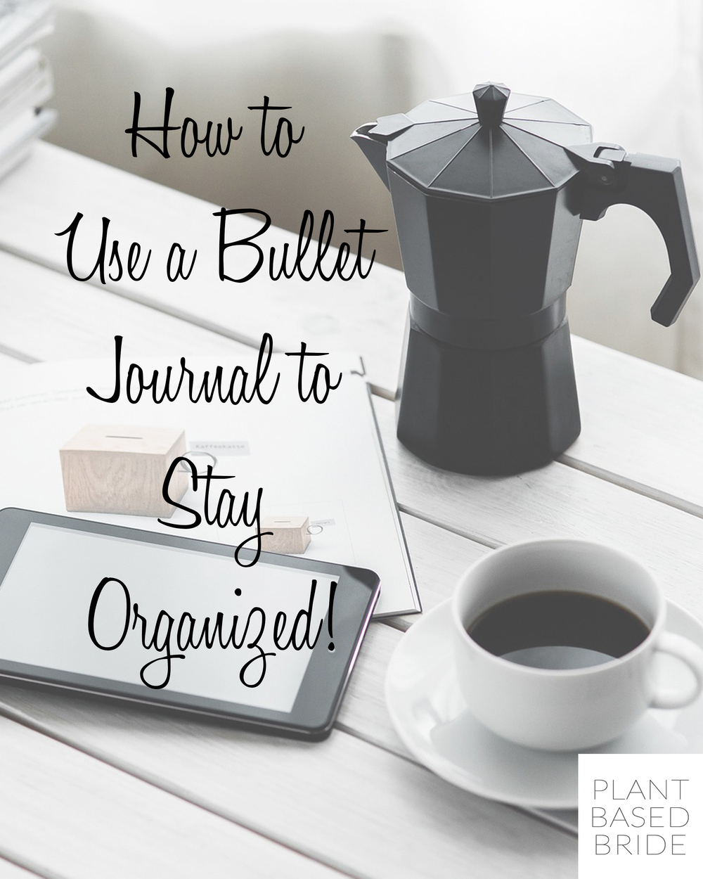 How to Use a Bullet Journal to Stay Organized from Plant Based Bride