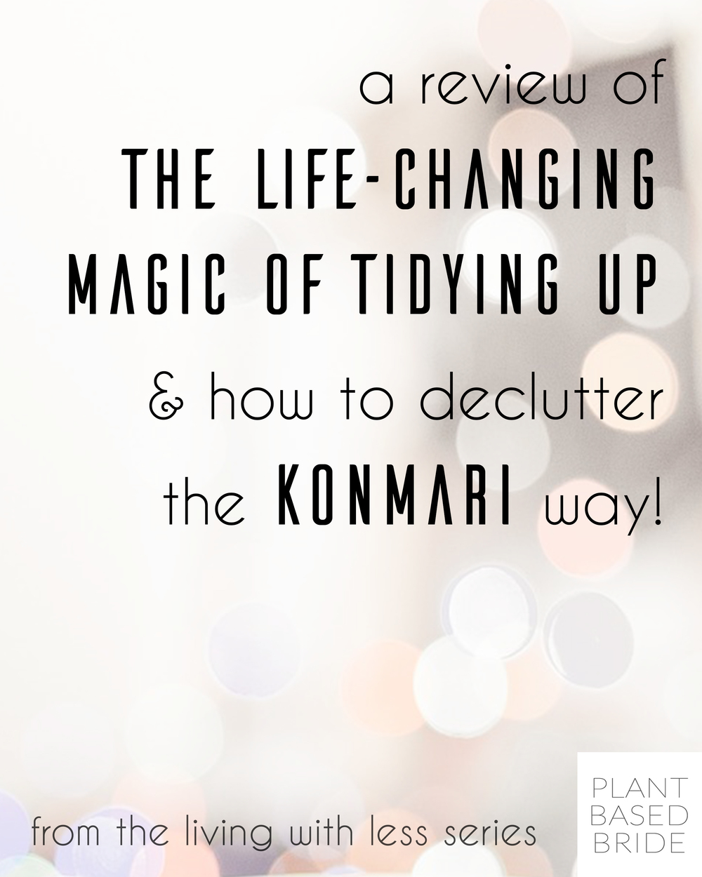 An awesome introduction to the KonMari method for anyone thinking of buying The Life-Changing Magic of Tidying Up by Marie Kondo!  Part of the Living with Less series about minimalism on plantbasedbride.com!