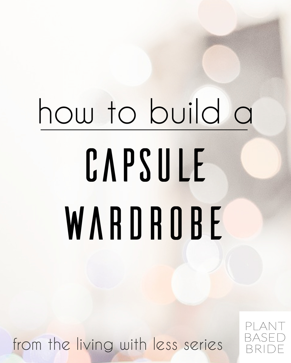 A must-pin!  Check out this easy, step-by-step guide to building a capsule wardrobe from plantbasedbride.com!