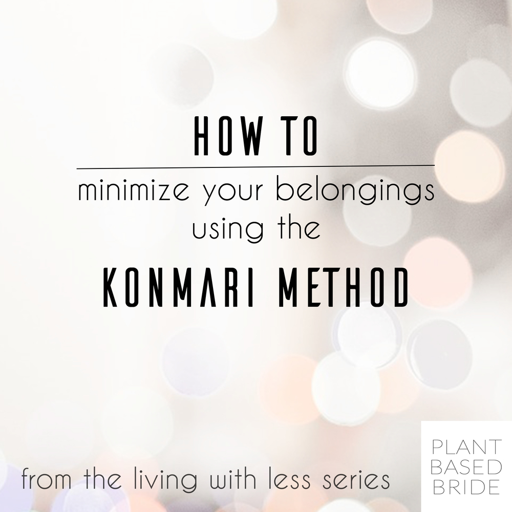 How to minimize your belongings using the KonMari method // Welcome to Plant Based Bride!