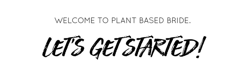 Let's get started on your plant based journey! // Plant Based Bride