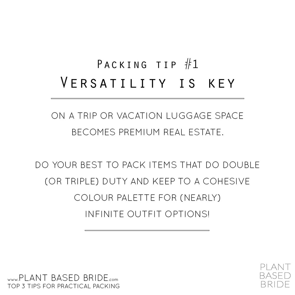Packing Tip #3 Versatility is Key - On a trip or vacation luggage space becomes premium real estate.  Do your best to pack items that do double (or triple) duty and keep to a cohesive colour palette for (nearly) infinite outfit options!  //  Plant Based Bride's Top 3 Tips for Practical Packing