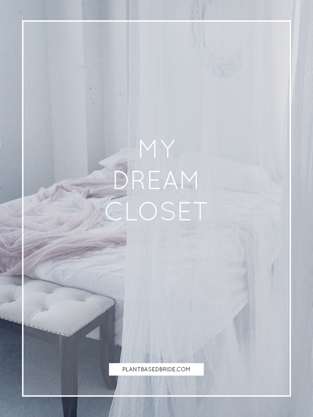 My Dream Closet // Plant Based Bride