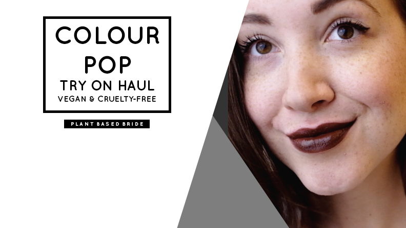 Colour Pop Try On Haul // Vegan & Cruelty-Free // Plant Based Bride