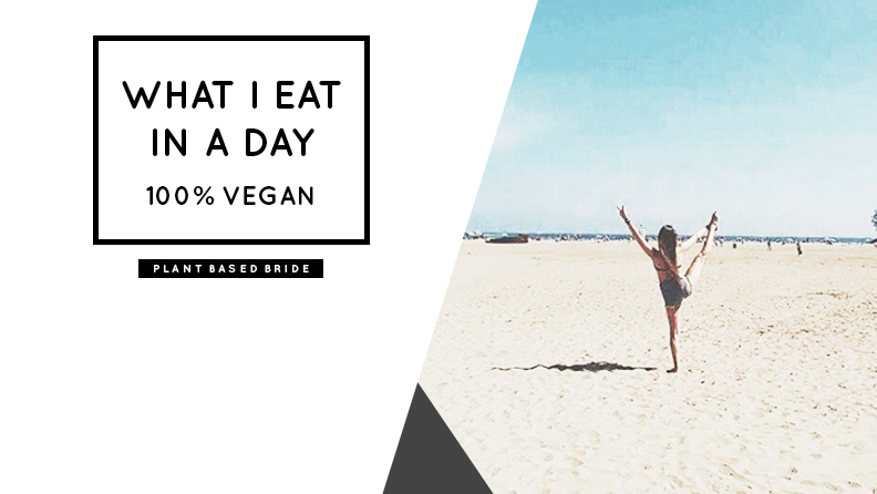 What I Eat In A Day As A Vegan // Plant Based Bride