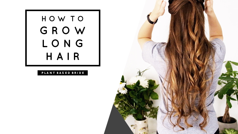 How To Grow Long Hair Naturally // Plant Based Bride