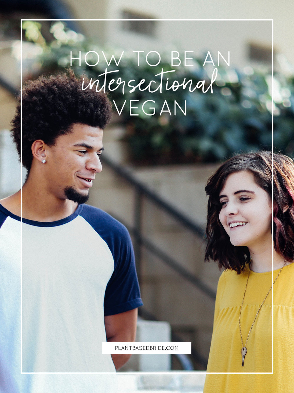 How to be an intersectional vegan // Plant Based Bride