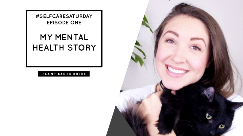 #SelfCareSaturday Episode One: My Mental Health Story // Plant Based Bride