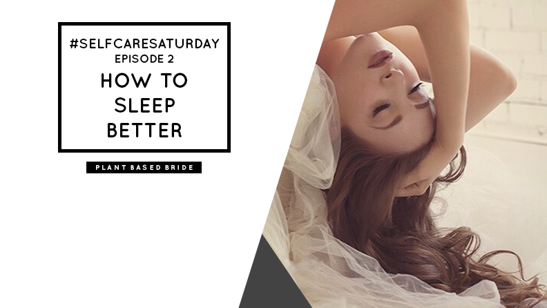 #SelfCareSaturday Episode Two: Sleep // How to get a better night's sleep. // Plant Based Bride
