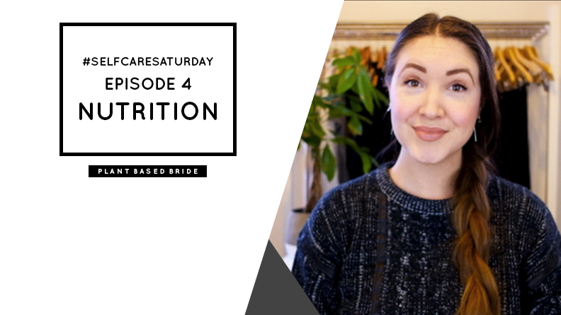 #SelfCareSaturday Episode 4: Nutrition // Plant Based Bride