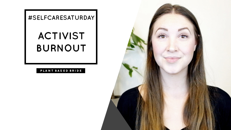 Preventing and Recovering from Activist Burnout and Fatigue // #SelfCareSaturday // Plant Based Bride