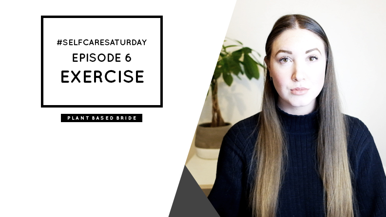 #SelfCareSaturday Episode 6: Exercise and Mental Health // Plant Based Bride