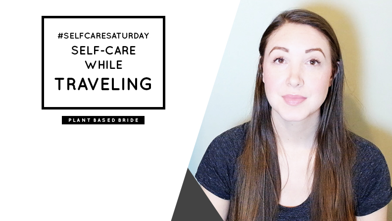 #SelfCareSaturday Episode 7:Self-Care While Traveling // Plant Based Bride