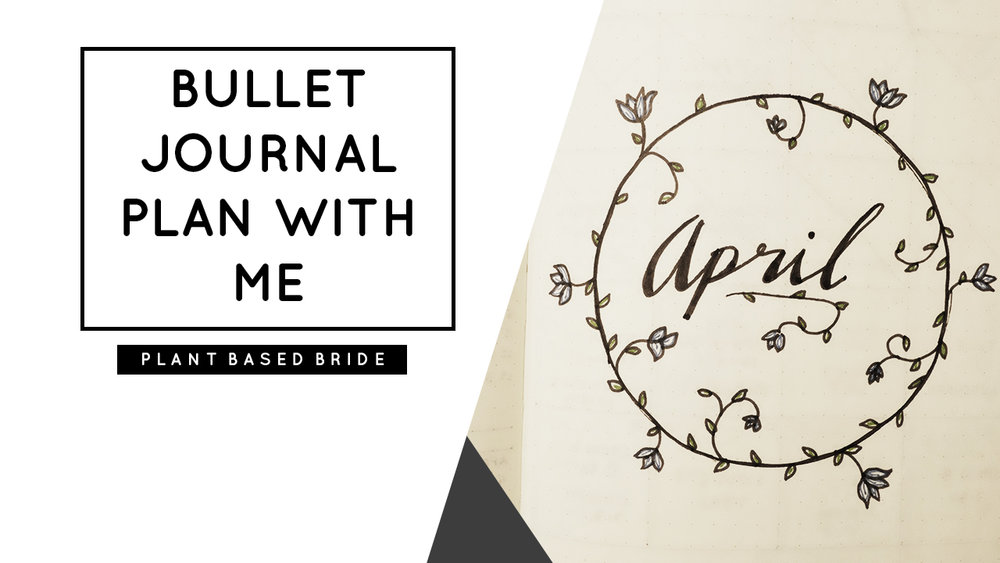 Bullet Journal Plan With Me April // Plant Based Bride