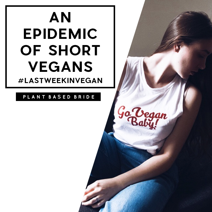 An Epidemic Of Short Vegans (and other stories by big dairy) #LastWeekInVegan