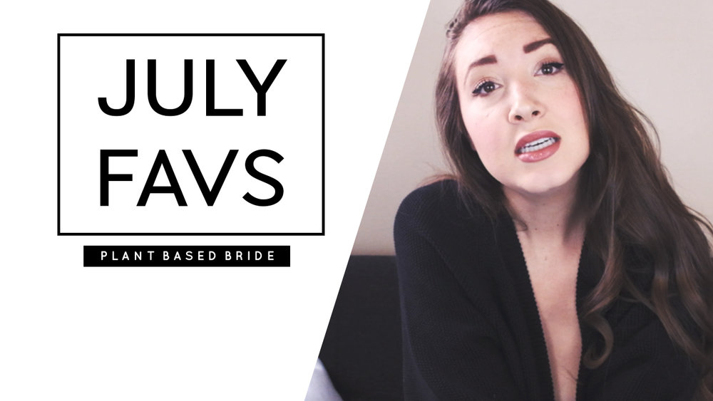 July Favourites (Vegan & Cruelty-Free) // Plant Based Bride