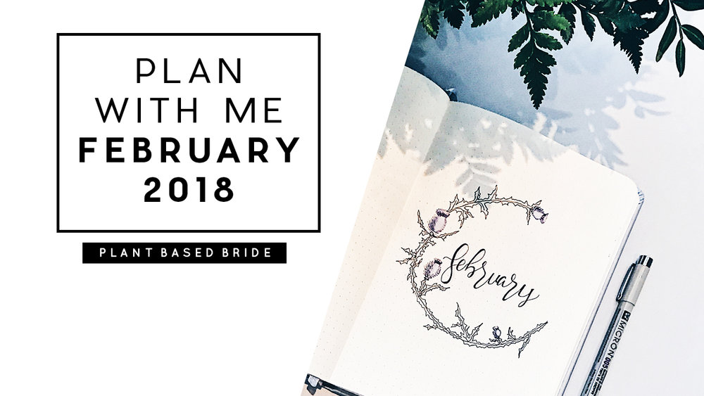 Bullet Journal Plan With Me February 2018 // Plant Based Bride