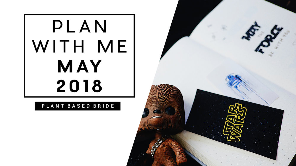 Bullet Journal Plan With Me May 2018 Star Wars Theme // Plant Based Bride