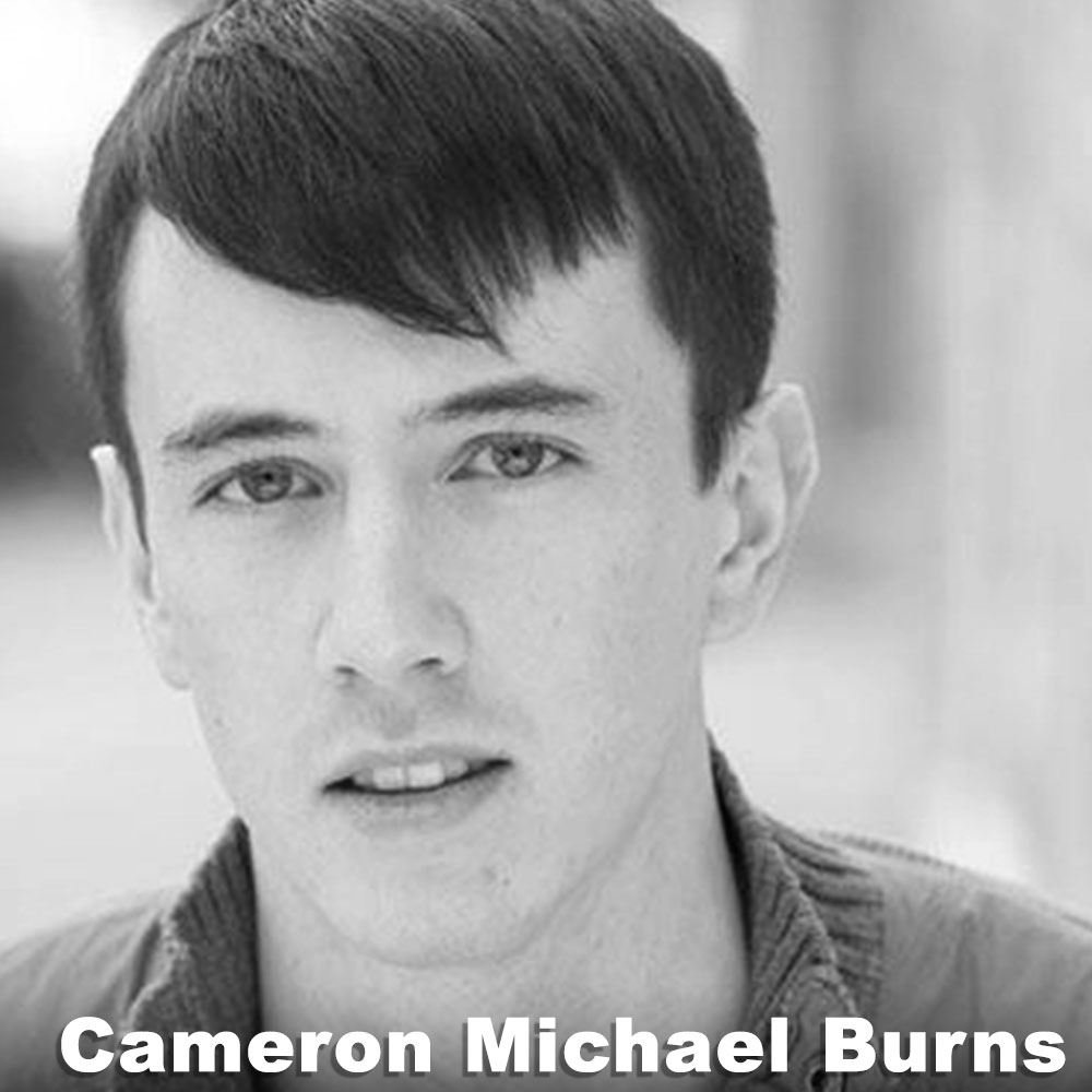 Cameron Michael Burns (Assistant Stage Manager Swing) is a performer with a BA in Theatre Arts from Marymount Manhattan College. He has performed with Glass Bandits Theater Company, Rady&Bloom, Tenement Street Workshop, Lust & Liberty, and in the New York Fringe Festival. In between acting gigs, Cameron has freelanced as a stagehand, usher, bartender, set dresser, and all-around theatre Swiss Army knife.
