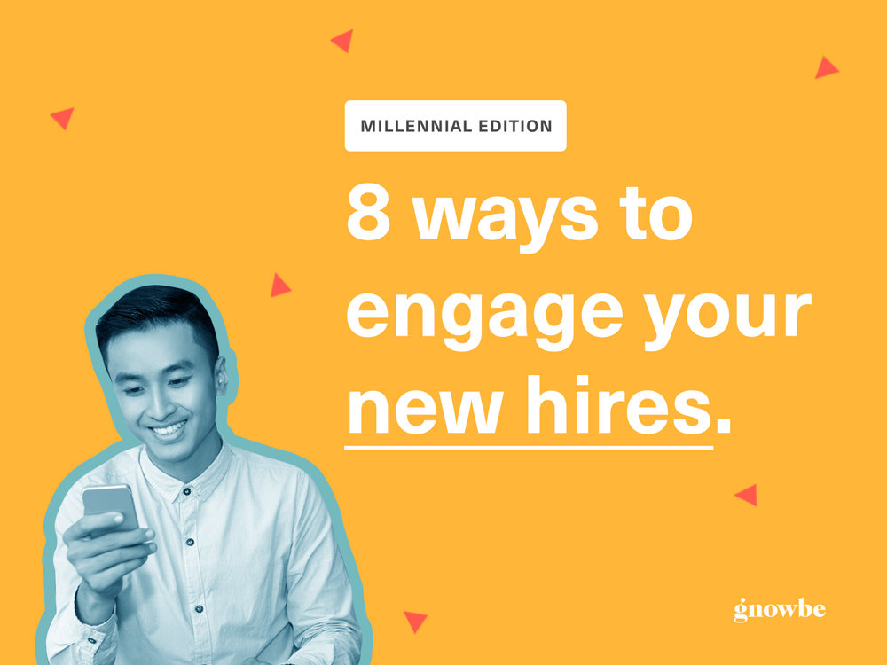 Gnowbe's 8 Ways to engage your new hires. Written by a Millennial, for Millennials