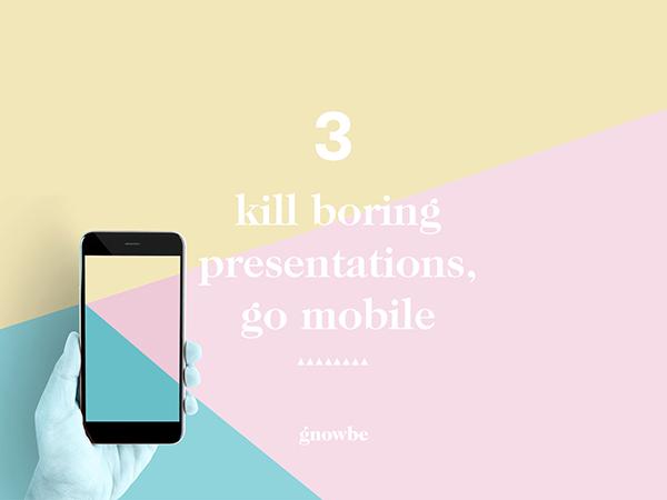 3. Kill Boring Presentations, Go Mobile