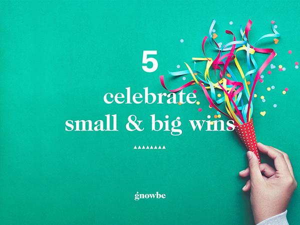 5. Celebrate Small & Big Wins