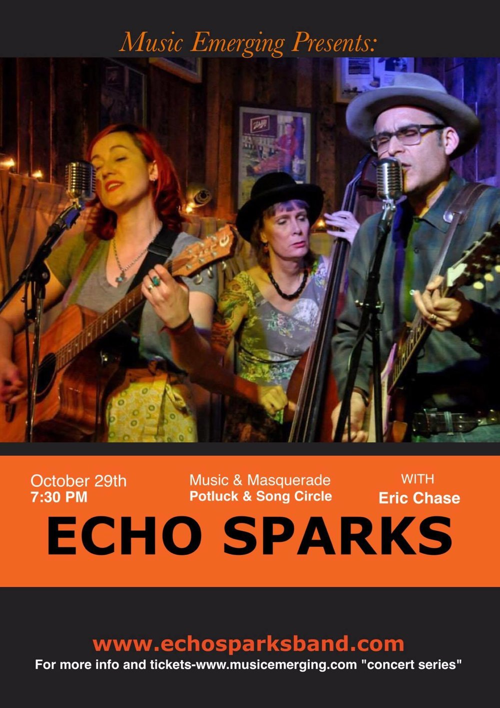 "Music Emerging presents the ""Mexifolkabilly"" of Echo Sparks-Join us for a fun potluck and masquerade house concert in Atwater Village Los Angeles, with special guest----singer songwriter Eric Chase. Concert will be BYOB and a dish; some food will be provided, but bringsomething to share if you can. Masquerade party-so wear a cool mask-preferably a half mask so we can see your beautiful face (no Trump masks please) Some masks will be available if you want one....Concert will take place at the residence of artist Robert Soffian. Song circle will follow if you would like to bring an instrument. Once you purchase your ticket, within 24 hours you will be emailed the address. Street parking is around residence with the most street parking on Tyburn Street. Any questions; email: musicemerging@gmail.com and you can visit our website at :www.musicemerging,com ""concert series""  Ticket link: MUSIC EMERGING PRESENTS: ECHO SPARKS WITH SPECIAL GUEST ERIC CHASE   More about the artists: ECHO SPARKS ""Echo Sparks is an Americana band from Orange County, California. They are inspired by the quiet back roads of California's farmlands and desolate corners, which they translate into harmonies that break hearts and tunes that move feet. They perform frequently to the delight of audiences around Southern California and beyond. Their latest album release, ""Ghost Town Girl"" has had radio play across North America and has garnered rave reviews (including two write-ups in No Depression). Echo Sparks is led by primary songwriter DA Valdez on vocals and lead guitar. Colleen Kinnick shares the lead vocal position and plays rhythm guitar. Cindy Ballreich provides support on upright bass and mandolin. The trio's wide range of influences allows them to put a refreshing perspective on roots music that is enjoyed by music fans everywhere."" ERIC CHASE By the middle of high school Eric was playing bass for a local band called the Gross National Product. It was this band that gave him his first taste of the exhilaration only successful performers know, as the GNP broke out of South Pasadena, California and began playing in nightclubs around the Los Angeles area. Recollections among the band members vary somewhat, it being the 60's and all. After two years in the GNP, the quintessential ""Opening Act"", the United States Selective Service System led Eric to a fateful decision, to quit the band, and to remain instead a full-time college student in order to postpone his tour of duty, which he is still actively doing. Somewhat broken-hearted at seeing his performer's dream die too soon, he turned to songwriting. He specialized, at the outset, in socially relevant songs of protest, outrage, and such. But a hopeless romantic will not remain outraged indefinitely, and love crept into the growing stack of songs soon enough. For the next forty years Eric continued to write songs, forgoing live performance almost entirely. That, dear readers, is now changing. Having achieved everything he could as a working stiff, Eric has undertaken this new journey, and he welcomes you to join him. Please enjoy the songs from the Forty Years sessions, recorded in 2007-2008, and most especially, the new release In Grace Again. Eric hopes to see you on the road someday soon!"