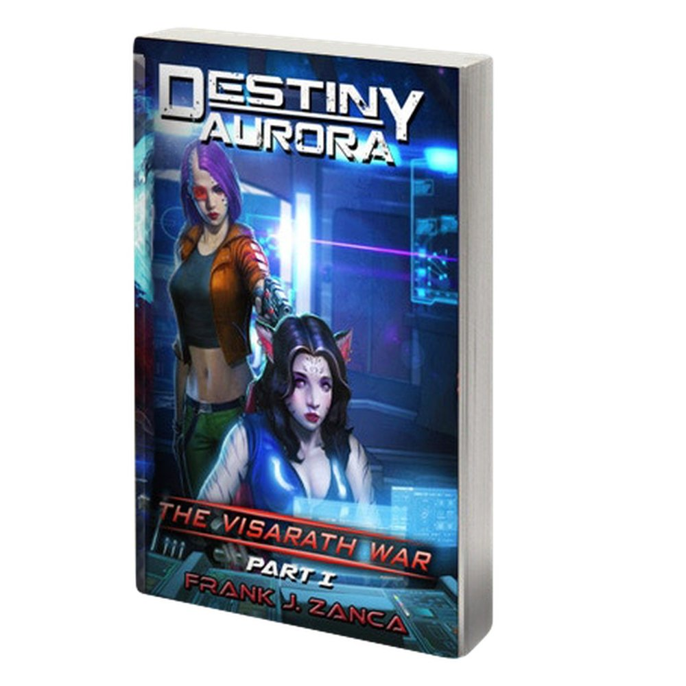 Destiny Aurora Novel #2 - The Visarath War Part I
