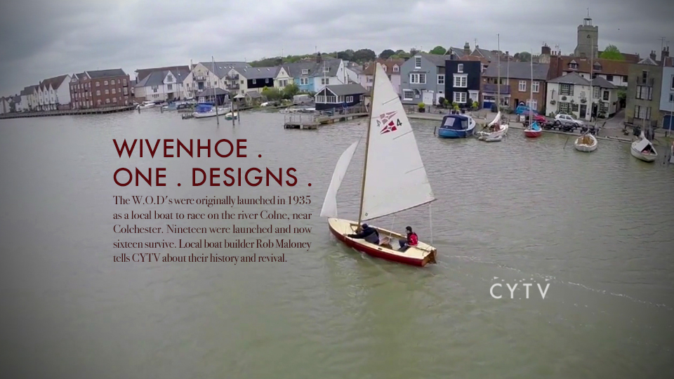 Wivenhoe One Designs This film features drone footage of a recently restored WOD sailing on the Colne, as local boat builder Rob Maloney narrates the story of his involvement in facilitating the revival of the class. 'Wivenhoe One Designs' were originally launched in 1935 as a local boat to race on the river Colne, near Colchester. Nineteen were launched and now sixteen survive.