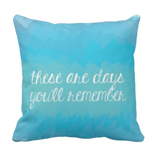 These Are Days You'll Remember Pillow