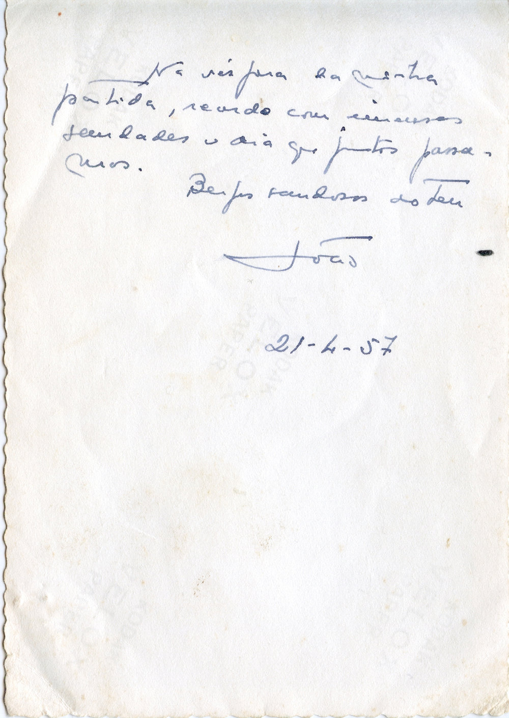 "Letter (written on the back of a photo) from my grandfather to my grandmother on the day before departing to the sea. The letter reads: ""On the day before departing, I remember and miss the day we spent together. Longing kisses from yours, João 21-4-57"