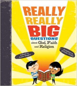 Really, Really Big Questions about God, Faith and Religion