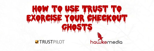 How to Use Trust to Exorcise Your Checkout Ghosts
