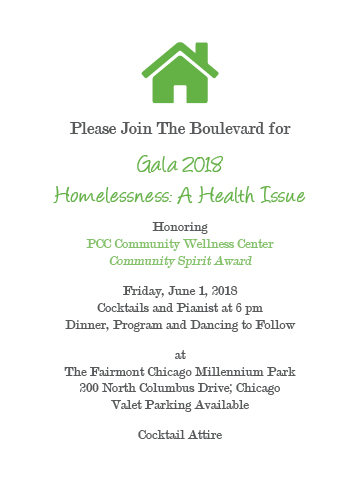 Restore Health and Rebuild Life - The Boulevard is proud to announce PCC Community Wellness Center will be honored at our 2018 Annual Gala on Friday evening, June 1st. The Boulevard and PCC have been longtime collaborative partners sharing the mission of addressing the related issues of health and homelessness. Click the link below to purchase tickets for this celebratory event, and/or buy a chance to win $5,000 in CASH in a raffle to be concluded at the end of the Gala festivities. For sponsorship information, call: 773-533-6013 X232.Click here to: Buy Tickets