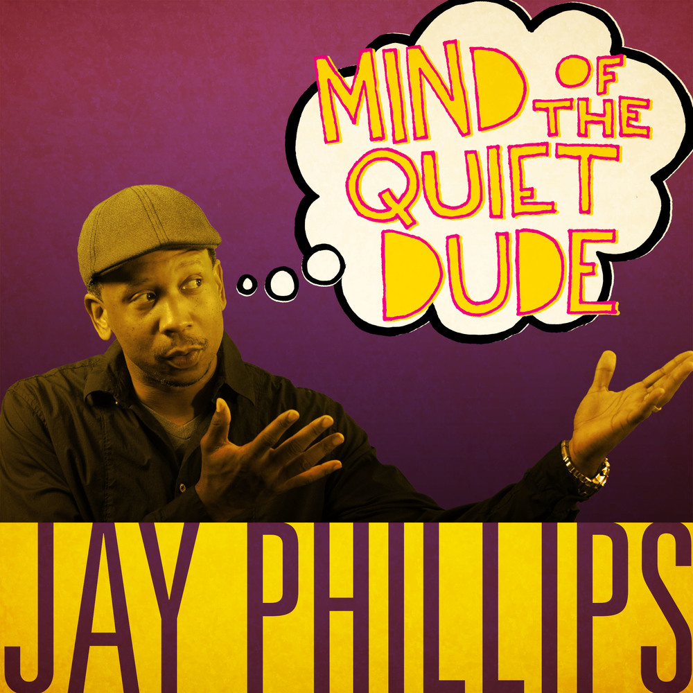 Jay Phillips: Mind Of The Quiet Dude