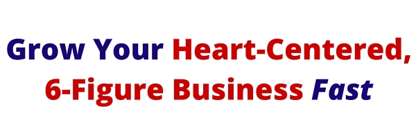 Build Your 6-Figure Heart-Centered Business Fast.jpg