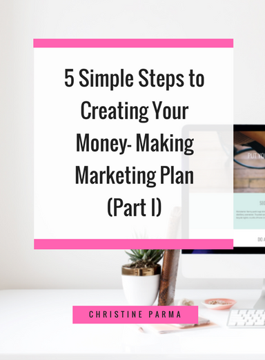 Learn the 5 simple steps to creating a marketing plan that makes money for your business. (Part 1) http://ChristineParma.com/blog