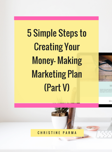 Learn the 5 simple steps to creating a marketing plan that makes money for your business. (Part 5) http://ChristineParma.com/blog