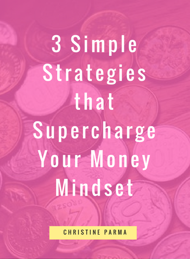 3 Simple Strategies to Supercharge Your Money Mindset with Christine Parma |http://christineparma.com/blog/supercharge-your-money-mindset