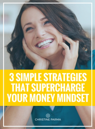 3 Simple Strategies to Supercharge Your Money Mindset with Christine Parma | http://christineparma.com/blog/supercharge-your-money-mindset